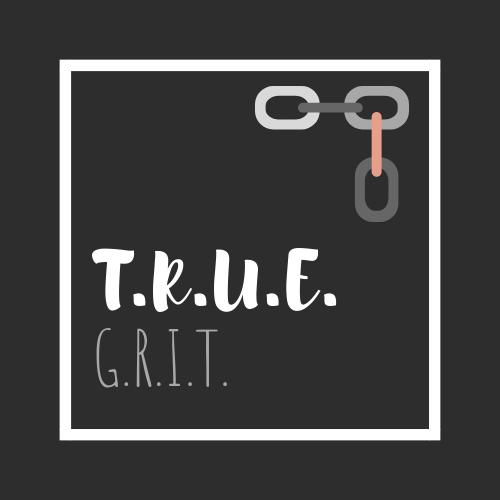 T.R.U.E. G.R.I.T.