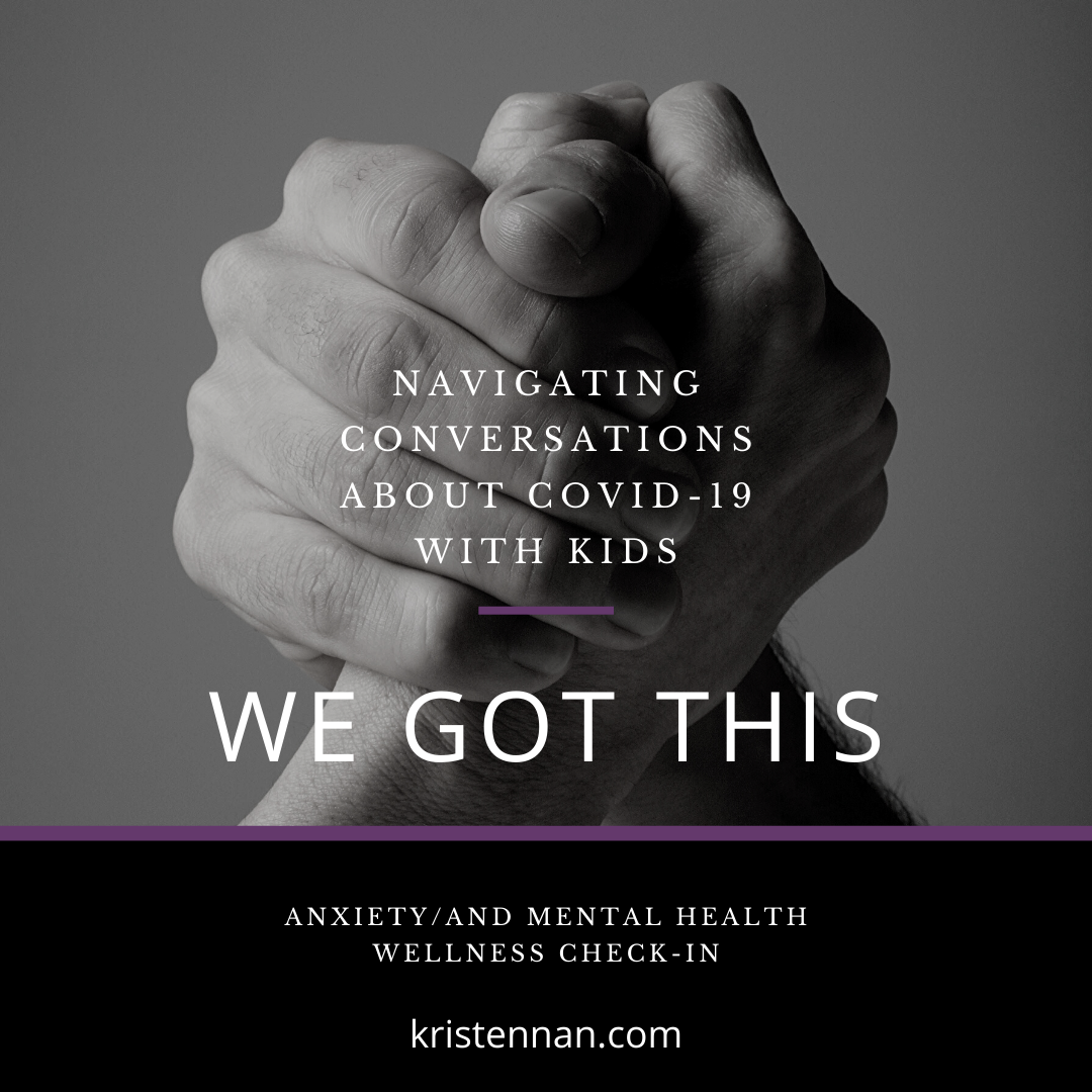 Navigating Conversation of COVID-19 with Kids (Anxiety/Mental Health Wellness Check-In)
