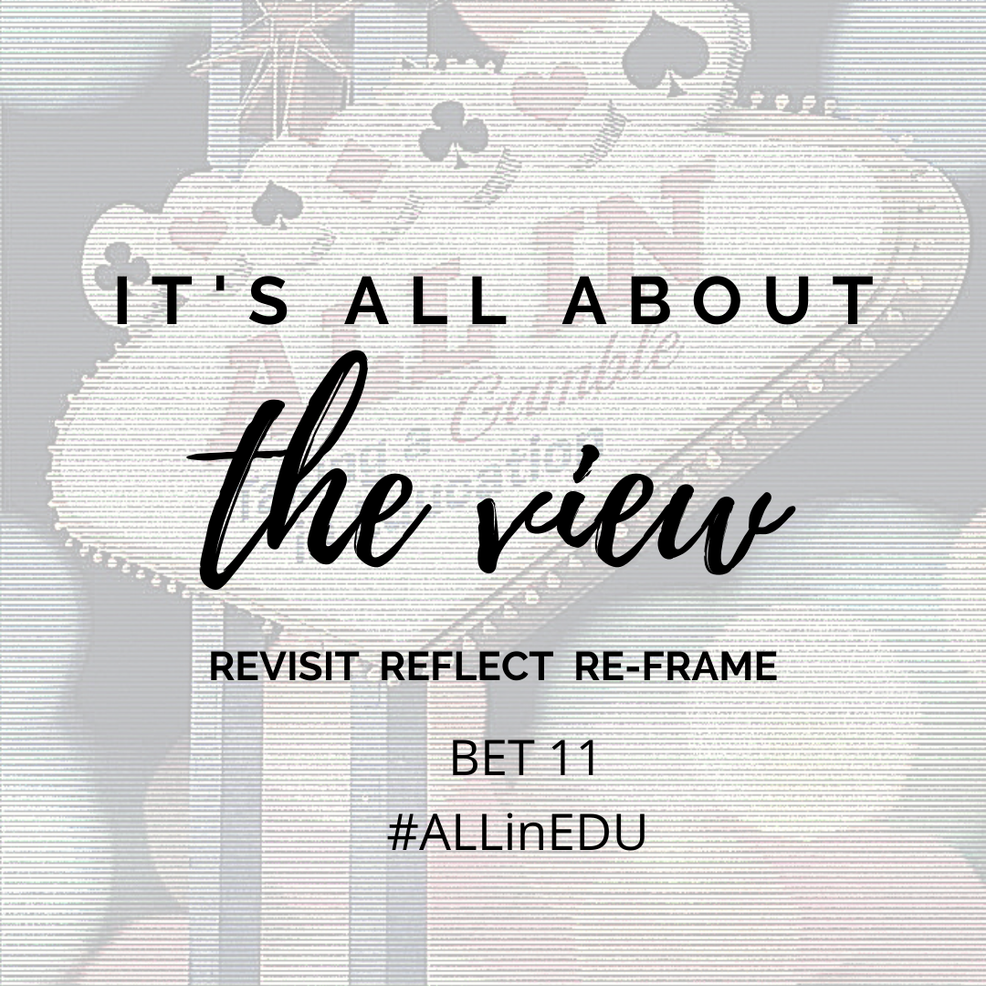It's All About the View: Revisit, Reflect, and Re-frame Bet 11
