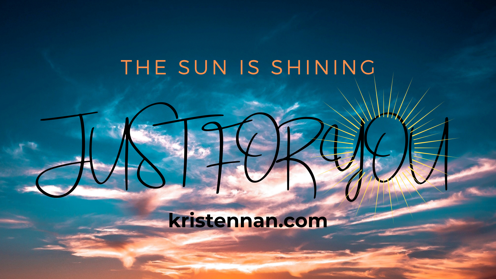 The Sun is Shining Just for You!